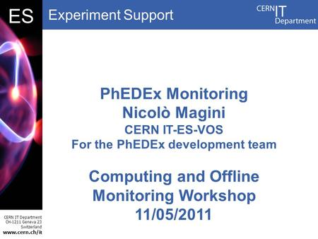 Experiment Support CERN IT Department CH-1211 Geneva 23 Switzerland www.cern.ch/i t DBES PhEDEx Monitoring Nicolò Magini CERN IT-ES-VOS For the PhEDEx.