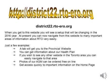 district22.rto-ero.org When you get to this website you will see a setup that will be changing in the 2016 year. At present you can now navigate from.