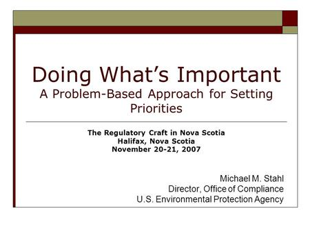 Doing What's Important A Problem-Based Approach for Setting Priorities Michael M. Stahl Director, Office of Compliance U.S. Environmental Protection Agency.