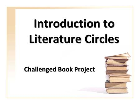 Introduction to Literature Circles Challenged Book Project.