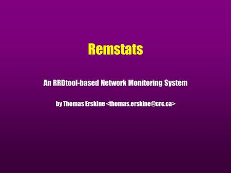 Remstats An RRDtool-based Network Monitoring System by Thomas Erskine.