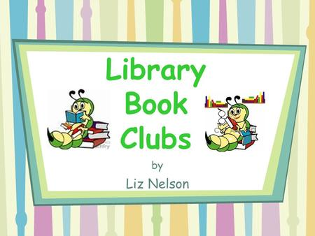 Library Book Clubs by Liz Nelson. RESEARCH Book: The Kid's Book Club Book by Judy Gelman and Vicki Krupp ~~~~~~~~~~~~~~~~~~~~~~~~~~~~~~~~~~~~~~~~~~~~~~~~~~~~~~~~~~~~~~