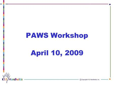 PAWS Workshop April 10, 2009. Agenda Grant administrative topics Web 2.0 –Discussion of instructional uses Copyright and open content resources –Discussion.