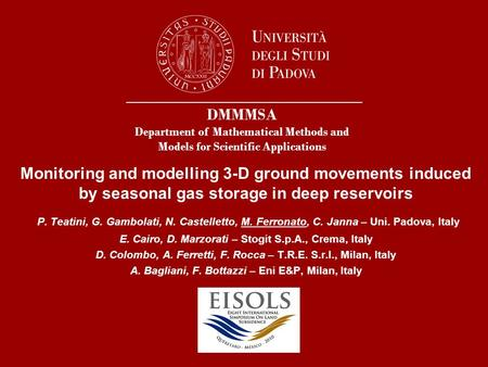 Monitoring and modelling 3-D ground movements induced by seasonal gas storage in deep reservoirs P. Teatini, G. Gambolati, N. Castelletto, M. Ferronato,