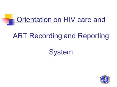 Orientation on HIV care and ART Recording and Reporting System.