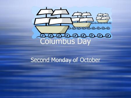 Columbus Day Second Monday of October How The Holiday Originated  This holiday is celebrated on the second Monday of October. The Society of Tammany.