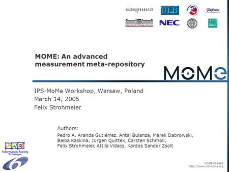 MOME 001990  MOME: An advanced measurement meta-repository IPS-MoMe Workshop, Warsaw, Poland March 14, 2005 Felix Strohmeier Authors: