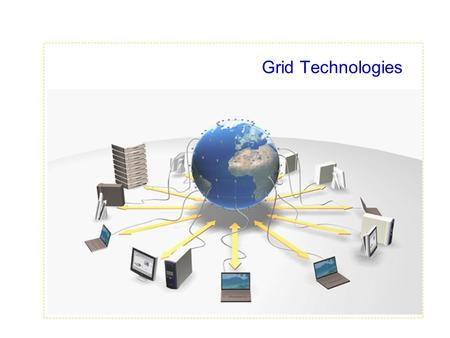 Grid Technologies  Slide text. What is Grid?  The World Wide Web provides seamless access to information that is stored in many millions of different.