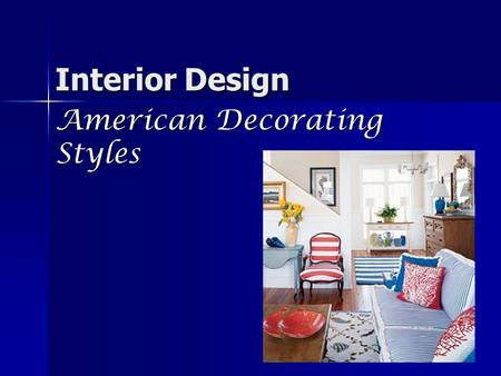 Interior Design American Decorating Styles. Today, we will learn the seven basic American home decorating styles.  Country  Colonial  Victorian  Arts.