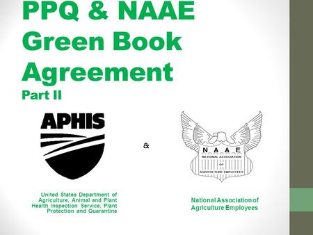 PPQ & NAAE Green Book Agreement Part II United States Department of Agriculture, Animal and Plant Health Inspection Service, Plant Protection and Quarantine.