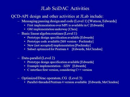 JLab SciDAC Activities QCD-API design and other activities at JLab include: –Messaging passing design and code (Level 1) [Watson, Edwards] First implementation.