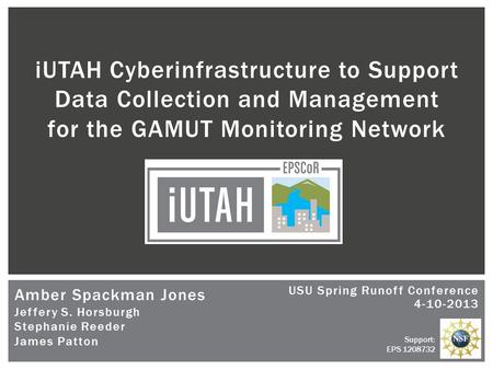 Amber Spackman Jones Jeffery S. Horsburgh Stephanie Reeder James Patton iUTAH Cyberinfrastructure to Support Data Collection and Management for the GAMUT.