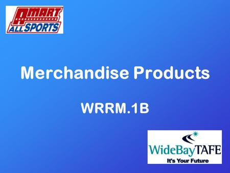 1 Merchandise Products WRRM.1B. 2 Merchandise Products The first and most lasting impression our Customers have, is what they see when they enter the.