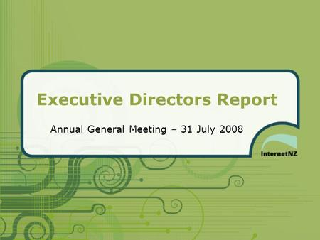 Executive Directors Report Annual General Meeting – 31 July 2008.