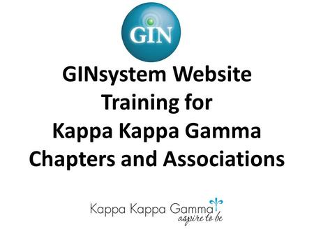 GINsystem Website Training for Kappa Kappa Gamma Chapters and Associations.