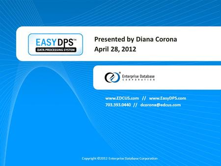 //  703.393.0440 // Copyright ©2012 Enterprise Database Corporation Presented by Diana Corona April 28,