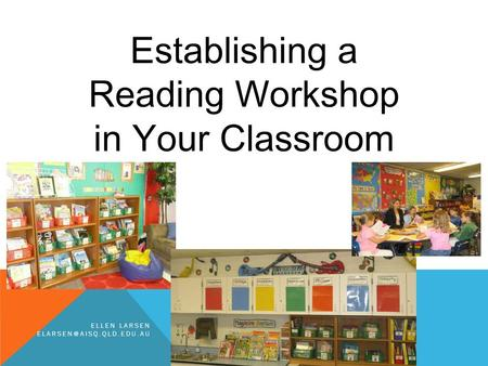 Establishing a Reading Workshop in Your Classroom ELLEN LARSEN