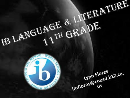 IB Language & Literature 11 th grade Lynn Flores us.