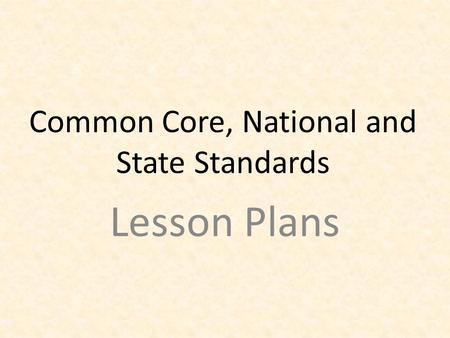 Common Core, National and State Standards Lesson Plans.