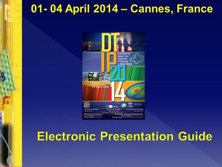 01- 04 April 2014 – Cannes, France. Presentation Guidelines Specs for electronic slides Schedule.