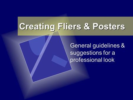 Creating Fliers & Posters General guidelines & suggestions for a professional look.