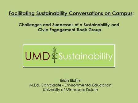 Facilitating Sustainability Conversations on Campus: Challenges and Successes of a Sustainability and Civic Engagement Book Group Brian Bluhm M.Ed. Candidate.