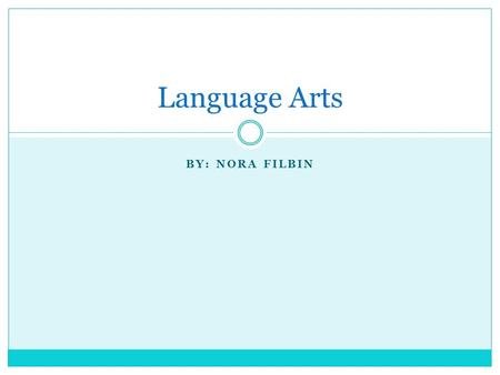BY: NORA FILBIN Language Arts. How have I improved? From the beginning of the year and now, there has been a lot of differences in the way I read/write.