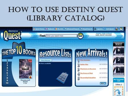How to Use Destiny Quest (Library Catalog). To get to the library catalog, go to www.jasperisd.net www.jasperisd.net Under SCHOOLS click on Jasper HighSchool,