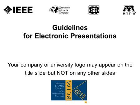 Guidelines for Electronic Presentations Your company or university logo may appear on the title slide but NOT on any other slides.