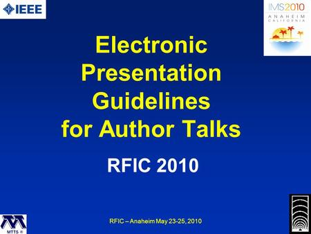 RFIC – Anaheim May 23-25, 2010 Electronic Presentation Guidelines for Author Talks RFIC 2010.
