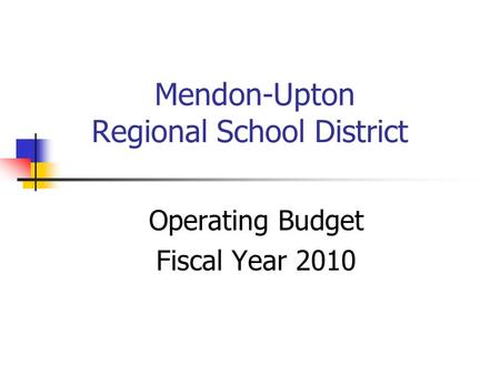 Mendon-Upton Regional School District Operating Budget Fiscal Year 2010.