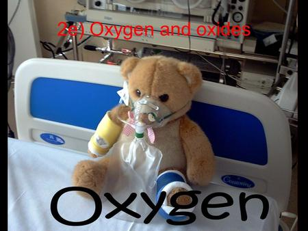 2e) Oxygen and oxides. Air 78% Nitrogen 21% Oxygen 0.93% Argon and other noble gases 0.04% carbon dioxide Variable amounts of water vapour Variable amounts.
