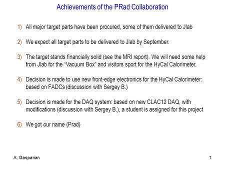 Achievements of the PRad Collaboration 1)All major target parts have been procured, some of them delivered to Jlab 2)We expect all target parts to be delivered.