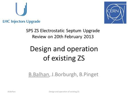 Design and operation of existing ZS B.Balhan, J.Borburgh, B.Pinget B.BalhanDesign and operation of existing ZS SPS ZS Electrostatic Septum Upgrade Review.