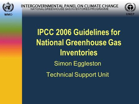 WMO UNEP INTERGOVERNMENTAL PANEL ON CLIMATE CHANGE NATIONAL GREENHOUSE GAS INVENTORIES PROGRAMME WMO UNEP IPCC 2006 Guidelines for National Greenhouse.