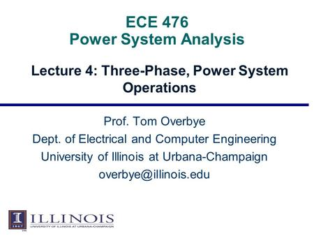 ECE 476 Power System Analysis Lecture 4: Three-Phase, Power System Operations Prof. Tom Overbye Dept. of Electrical and Computer Engineering University.