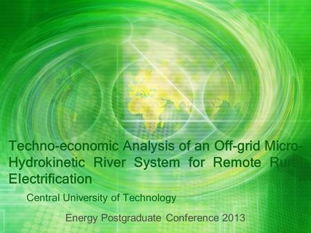 Techno-economic Analysis of an Off-grid Micro- Hydrokinetic River System for Remote Rural Electrification Central University of Technology Energy Postgraduate.