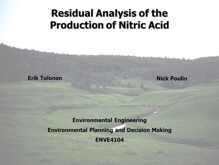 Residual Analysis of the Production of Nitric Acid Erik Tolonen Nick Poulin Environmental Engineering Environmental Planning and Decision Making ENVE4104.