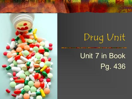 Drug Unit Unit 7 in Book Pg. 436. Legal Drug Abuse p.404 & 407 OTC ( Nonprescription Drugs)- Relieve signs and symptoms of illness. No prescription needed.