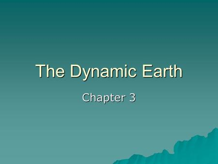 The Dynamic Earth Chapter 3. Earth as a System  Geosphere – land 6,378 km radius  Atmosphere – mixture of gases, air  Hydrosphere – water covers 2/3's.