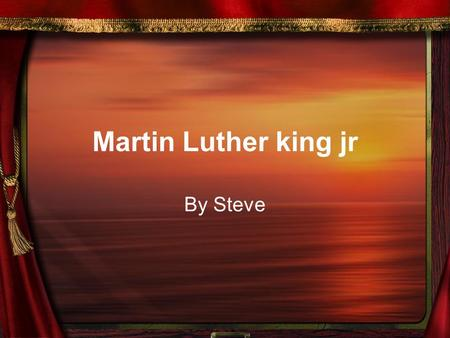 Martin Luther king jr By Steve. Introduction Martin was born on January 15 1929 in Georgia. He was famous for giving speeches.