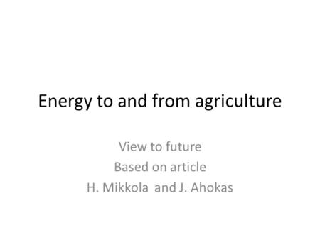 Energy to and from agriculture View to future Based on article H. Mikkola and J. Ahokas.
