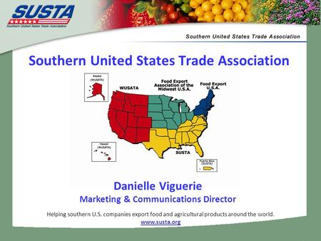 Helping southern U.S. companies export food and agricultural products around the world. www.susta.org Southern United States Trade Association Danielle.