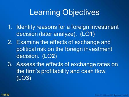 ©2012 McGraw-Hill Ryerson Limited 1 of 30 Learning Objectives 1.Identify reasons for a foreign investment decision (later analyze). (LO1) 2.Examine the.