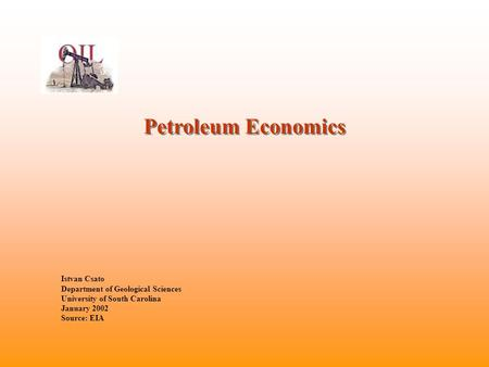 Petroleum Economics Istvan Csato Department of Geological Sciences University of South Carolina January 2002 Source: EIA.