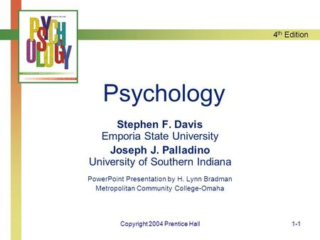 4 th Edition Copyright 2004 Prentice Hall1-1 Psychology Stephen F. Davis Emporia State University Joseph J. Palladino University of Southern Indiana PowerPoint.