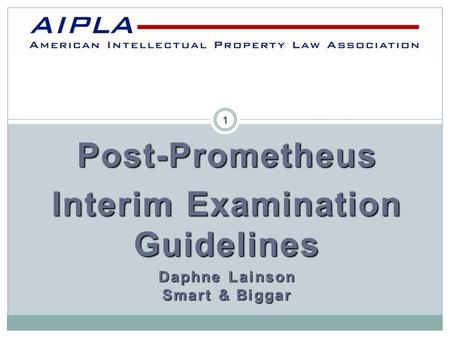 Post-Prometheus Interim Examination Guidelines Daphne Lainson Smart & Biggar AIPLA 1.