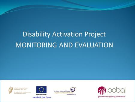 Disability Activation Project MONITORING AND EVALUATION.