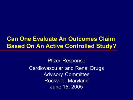 1 Can One Evaluate An Outcomes Claim Based On An Active Controlled Study? Pfizer Response Cardiovascular and Renal Drugs Advisory Committee Rockville,