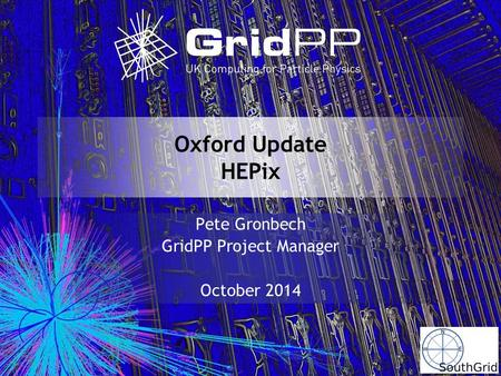 Oxford Update HEPix Pete Gronbech GridPP Project Manager October 2014.